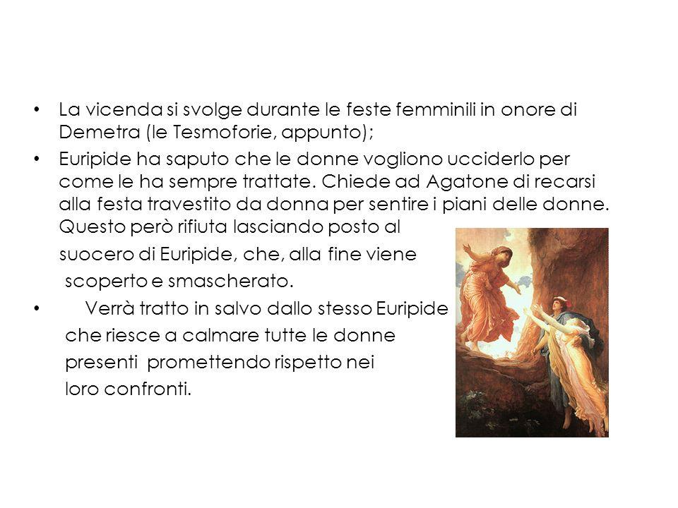 La vicenda si svolge durante le feste femminili in onore di Demetra (le Tesmoforie, appunto);