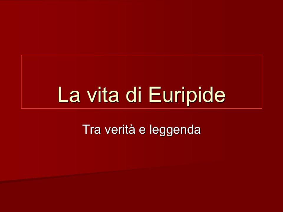La vita di Euripide Tra verità e leggenda