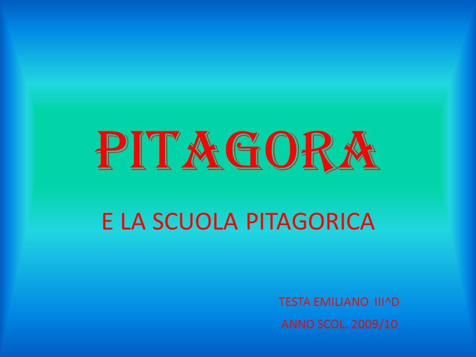 E LA SCUOLA PITAGORICA TESTA EMILIANO III^D ANNO SCOL. 2009/10