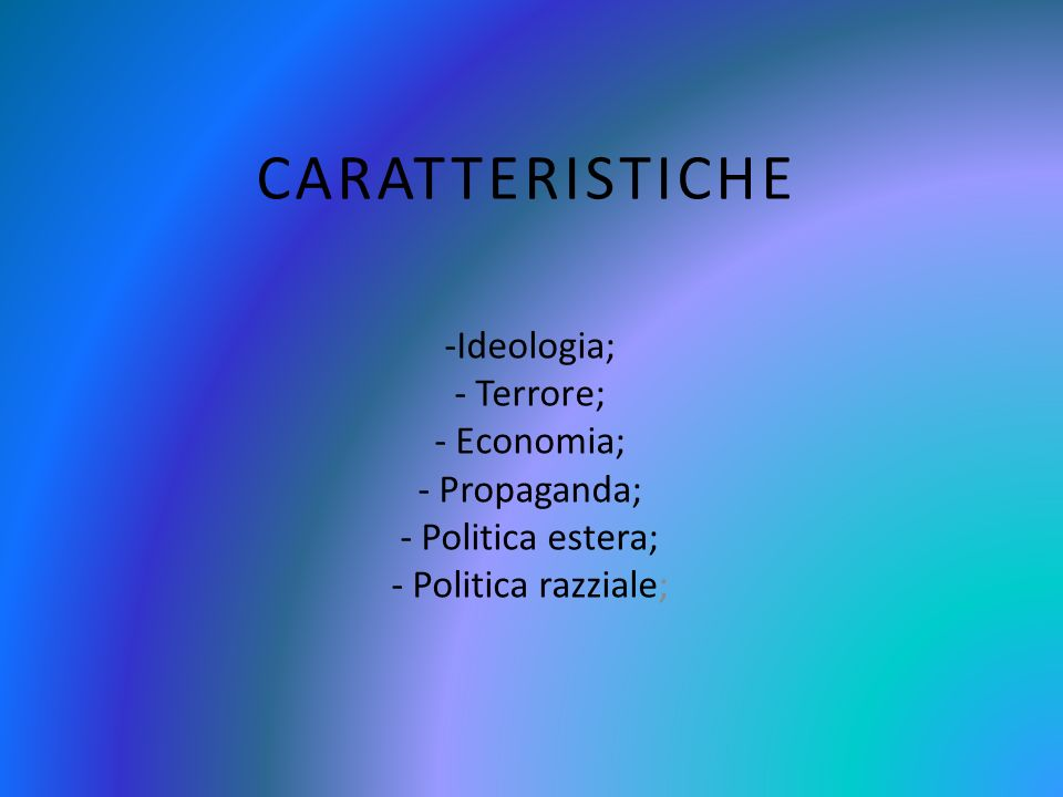 CARATTERISTICHE Ideologia; Terrore; Economia; Propaganda;