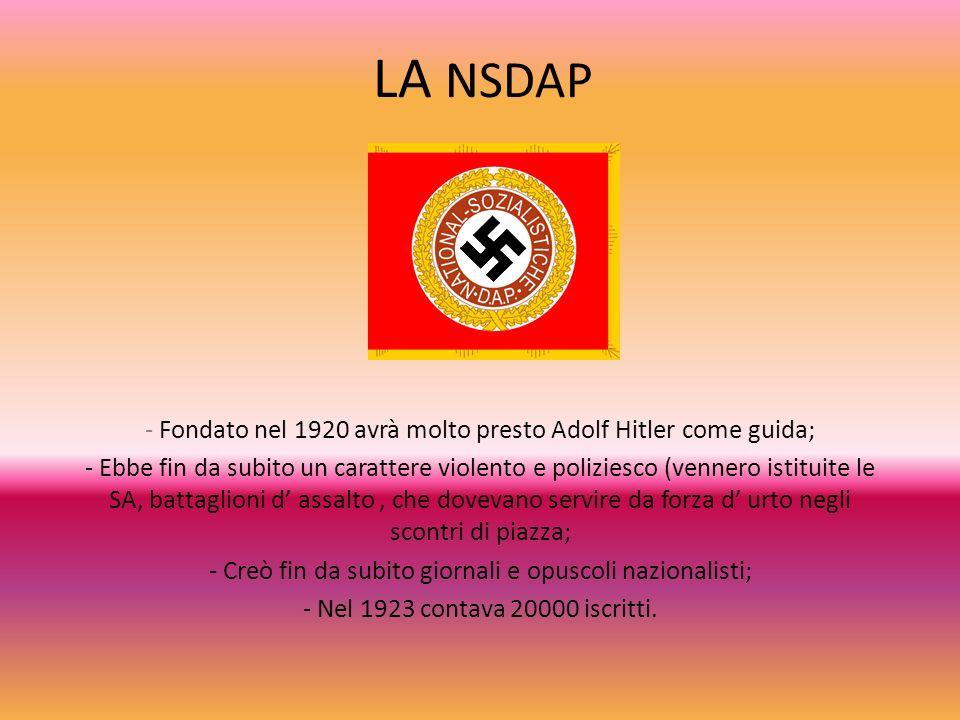 LA NSDAP - Fondato nel 1920 avrà molto presto Adolf Hitler come guida;