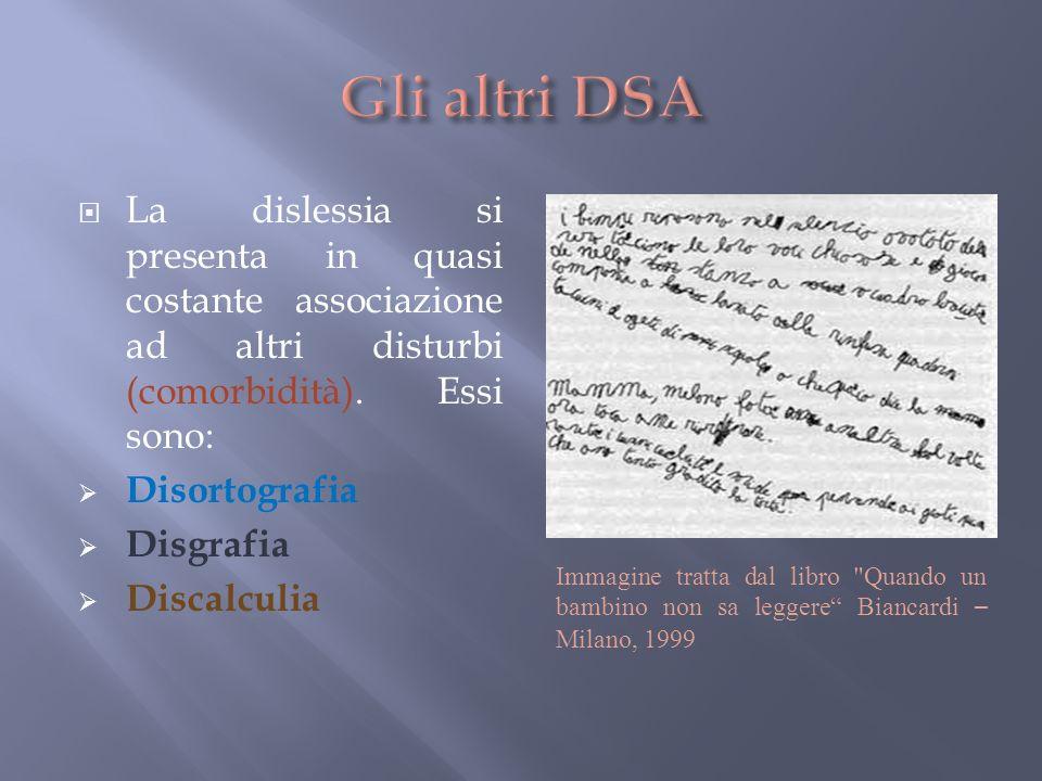 Gli altri DSA La dislessia si presenta in quasi costante associazione ad altri disturbi (comorbidità). Essi sono:
