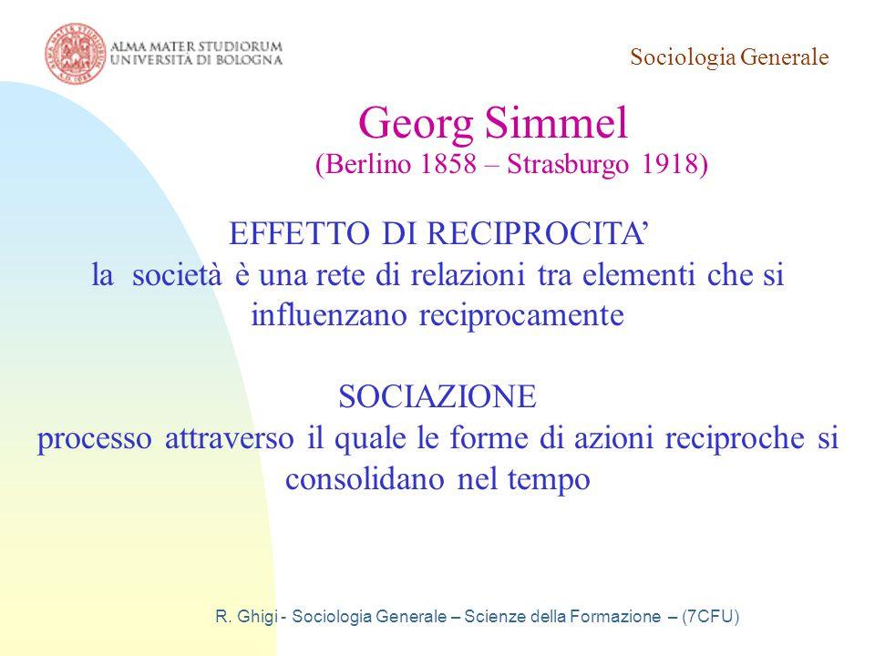 Sociologia Generale 19/03/07. Georg Simmel. (Berlino 1858 – Strasburgo 1918) EFFETTO DI RECIPROCITA'