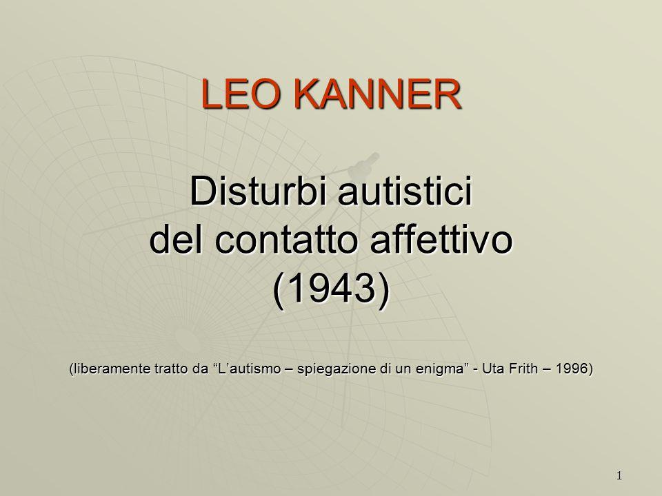 LEO KANNER Disturbi autistici del contatto affettivo (1943) (liberamente tratto da L'autismo – spiegazione di un enigma - Uta Frith – 1996)