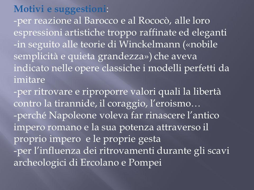 Motivi e suggestioni: per reazione al Barocco e al Rococò, alle loro espressioni artistiche troppo raffinate ed eleganti.