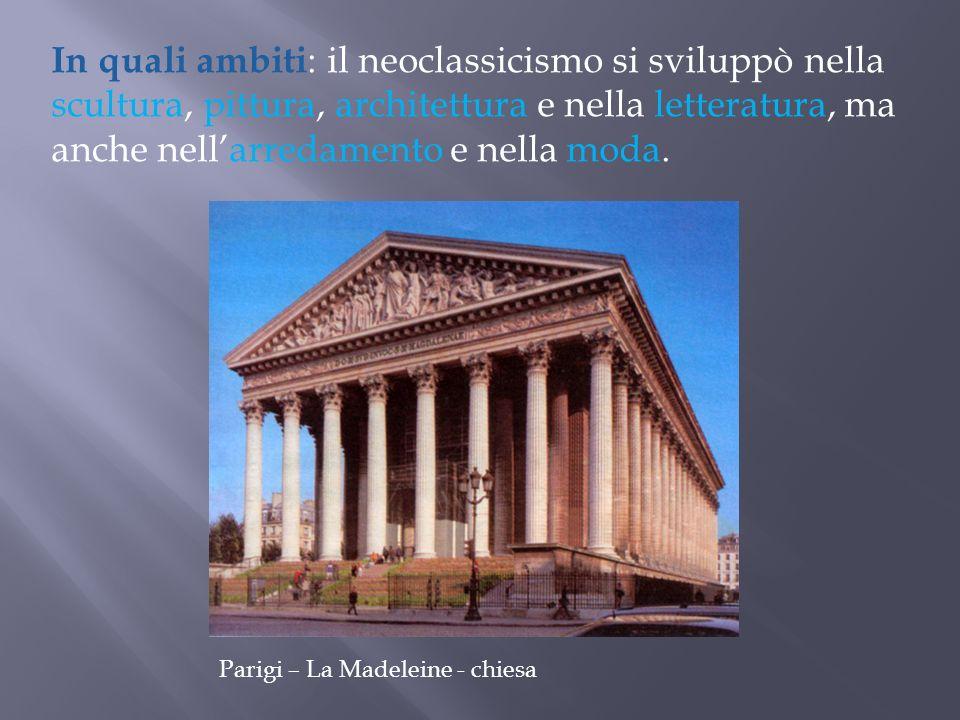 In quali ambiti: il neoclassicismo si sviluppò nella scultura, pittura, architettura e nella letteratura, ma anche nell'arredamento e nella moda.