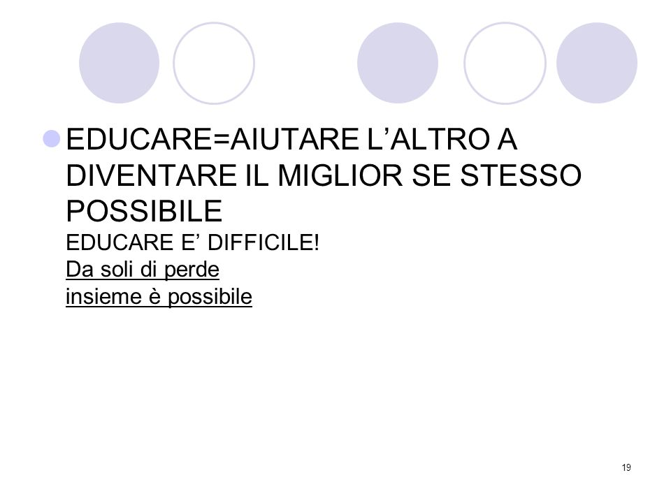 EDUCARE=AIUTARE L'ALTRO A DIVENTARE IL MIGLIOR SE STESSO POSSIBILE EDUCARE E' DIFFICILE.