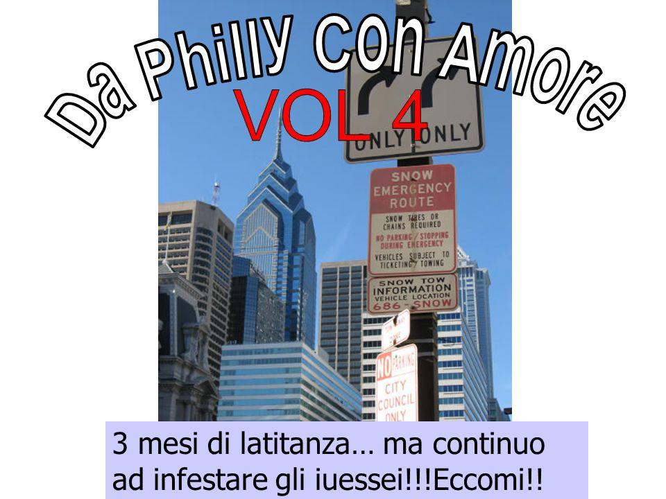 Da Philly Con Amore VOL 4 3 mesi di latitanza… ma continuo ad infestare gli iuessei!!!Eccomi!!