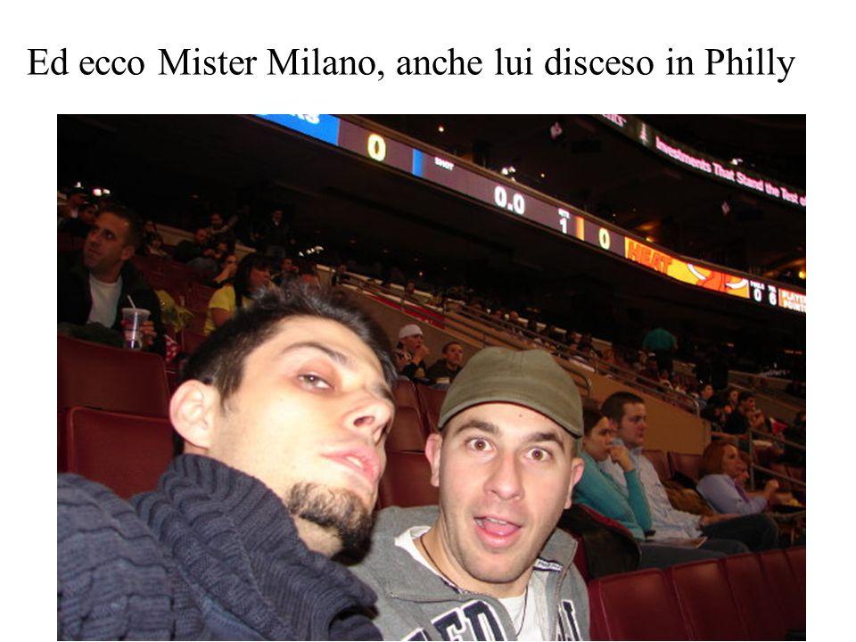 Ed ecco Mister Milano, anche lui disceso in Philly