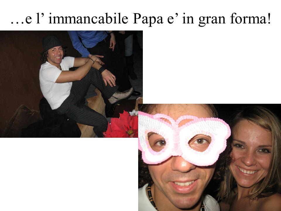 …e l' immancabile Papa e' in gran forma!