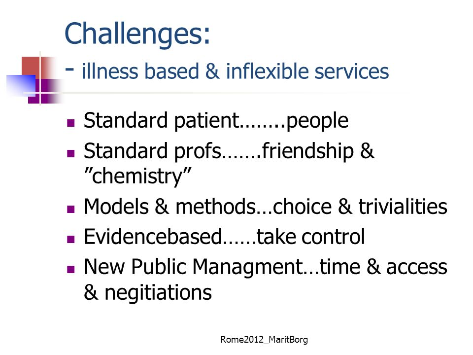 Challenges: - illness based & inflexible services
