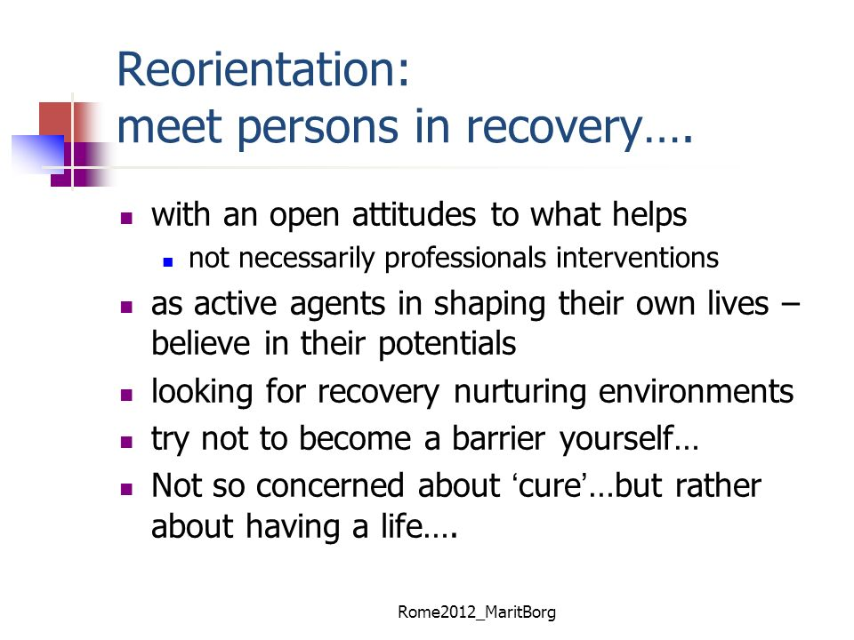 Reorientation: meet persons in recovery….