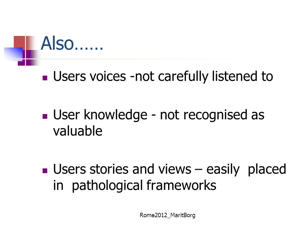 Also…… Users voices -not carefully listened to
