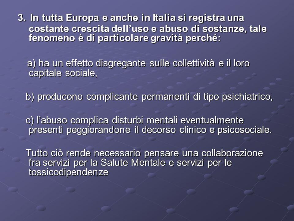 3. In tutta Europa e anche in Italia si registra una costante crescita dell'uso e abuso di sostanze, tale fenomeno è di particolare gravità perché: