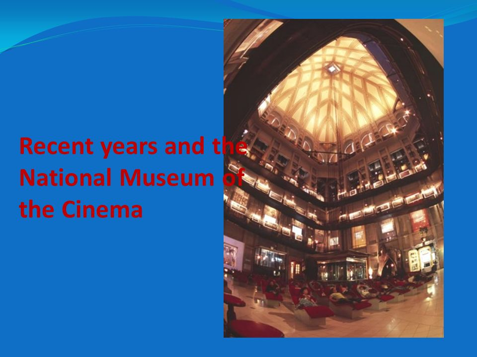 Recent years and the National Museum of the Cinema