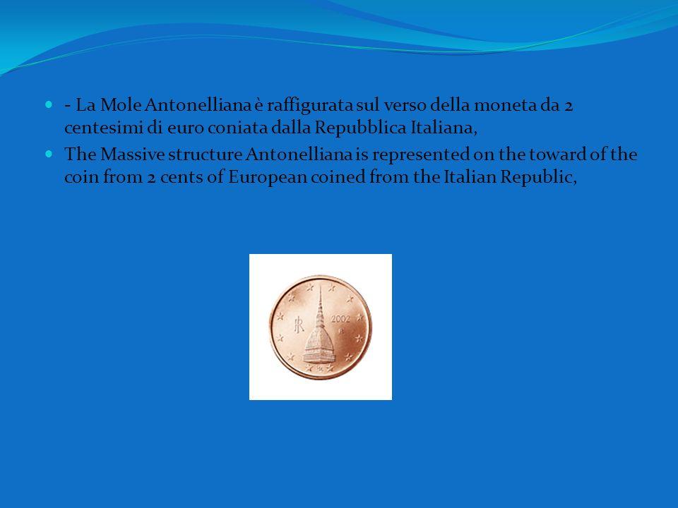 - La Mole Antonelliana è raffigurata sul verso della moneta da 2 centesimi di euro coniata dalla Repubblica Italiana,
