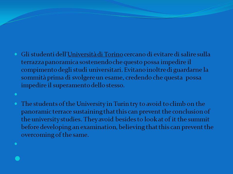 Gli studenti dell Università di Torino cercano di evitare di salire sulla terrazza panoramica sostenendo che questo possa impedire il compimento degli studi universitari. Evitano inoltre di guardarne la sommità prima di svolgere un esame, credendo che questa possa impedire il superamento dello stesso.