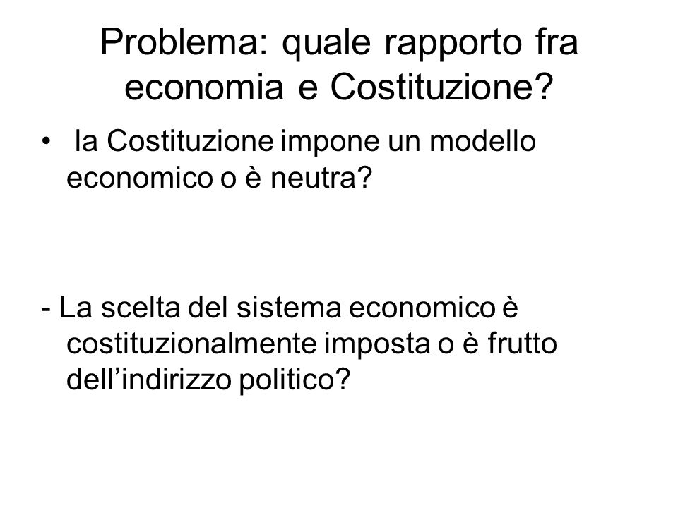 Problema: quale rapporto fra economia e Costituzione