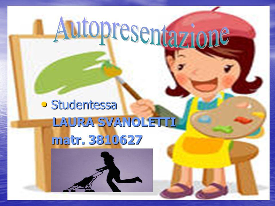 Autopresentazione Studentessa LAURA SVANOLETTI matr. 3810627