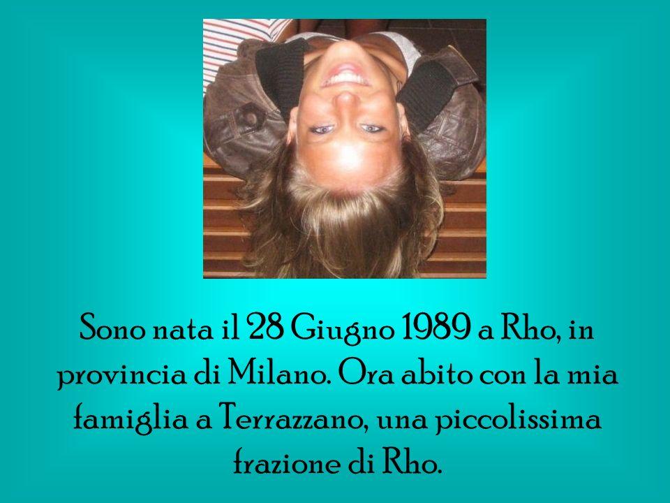 Sono nata il 28 Giugno 1989 a Rho, in provincia di Milano