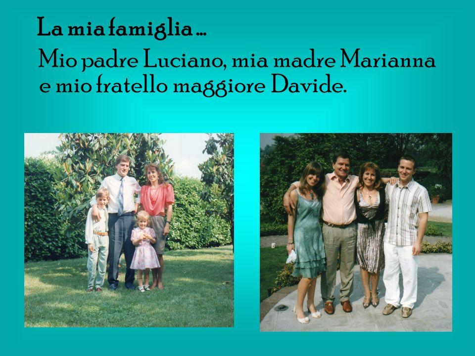 Mio padre Luciano, mia madre Marianna e mio fratello maggiore Davide.