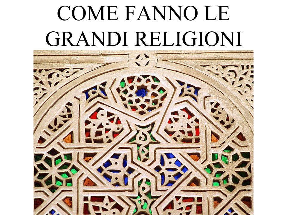 COME FANNO LE GRANDI RELIGIONI