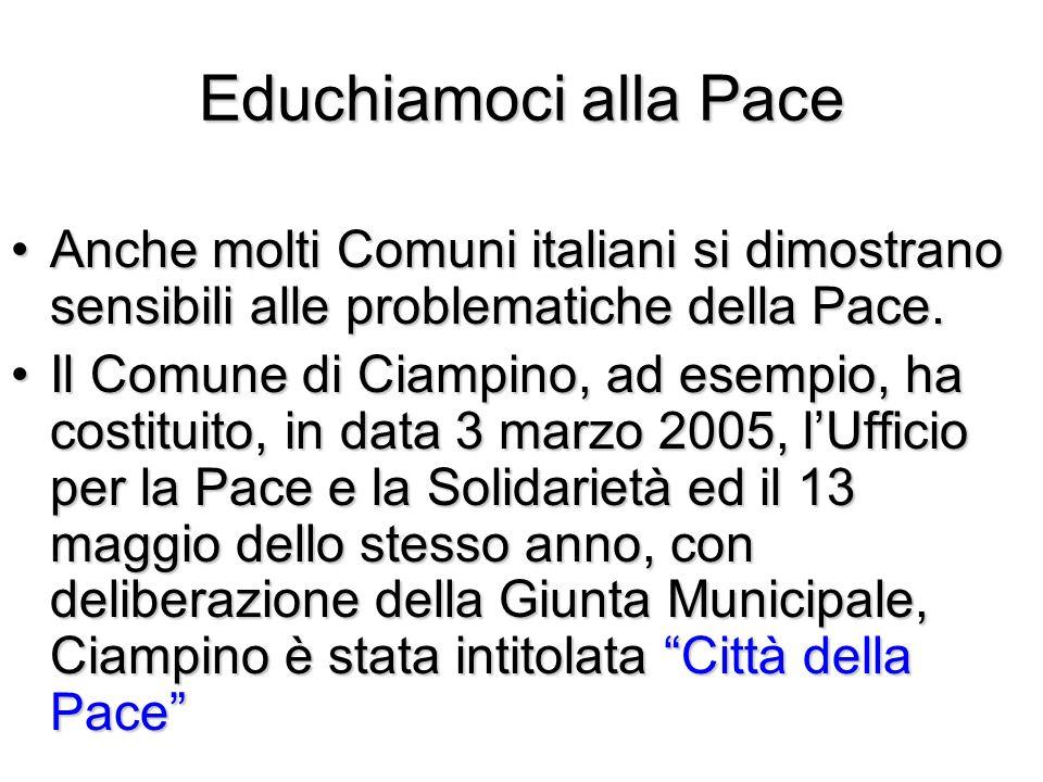 Educhiamoci alla Pace Anche molti Comuni italiani si dimostrano sensibili alle problematiche della Pace.