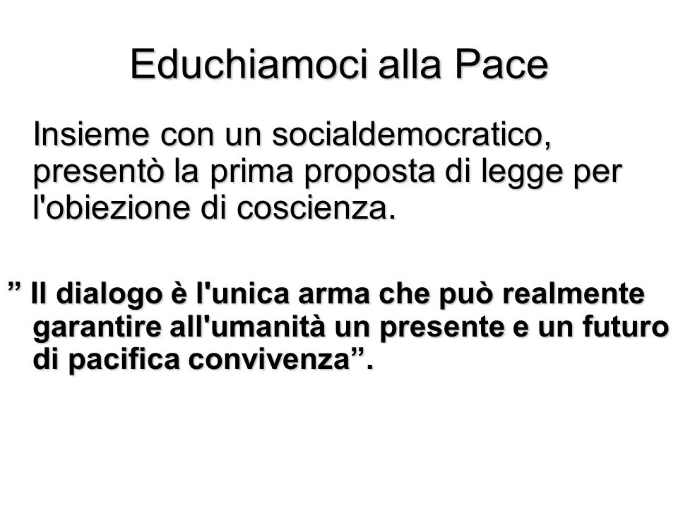 Educhiamoci alla PaceInsieme con un socialdemocratico, presentò la prima proposta di legge per l obiezione di coscienza.