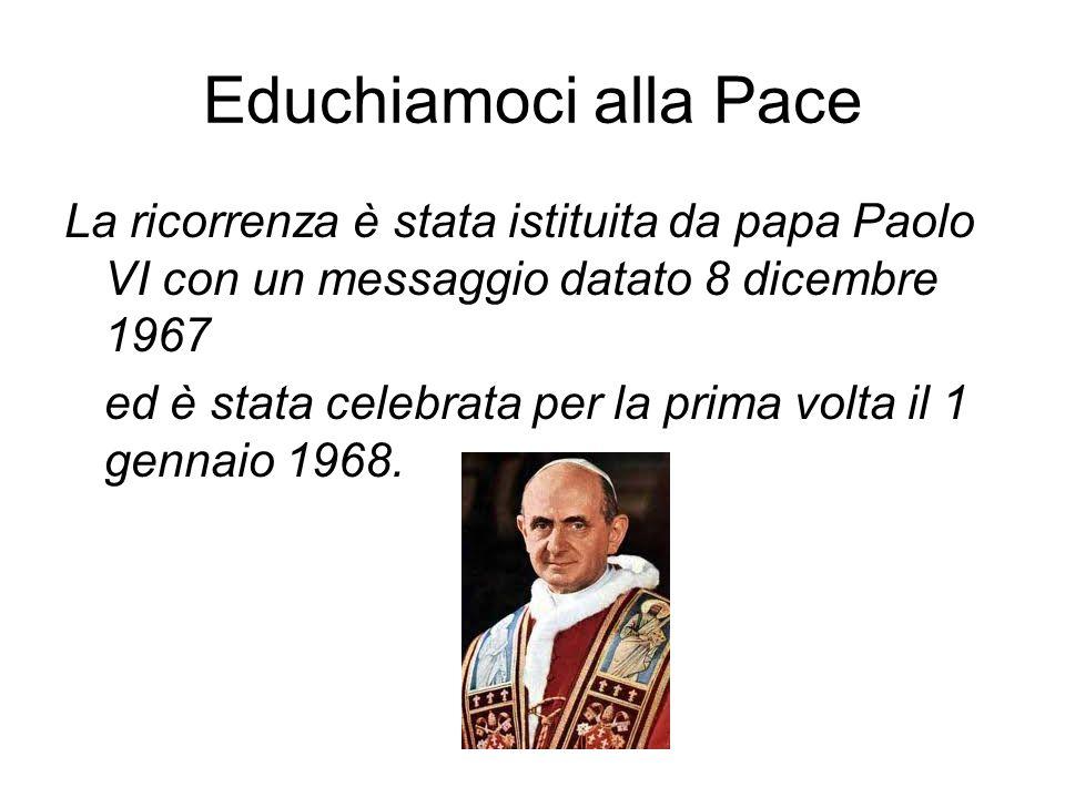 Educhiamoci alla Pace La ricorrenza è stata istituita da papa Paolo VI con un messaggio datato 8 dicembre 1967.