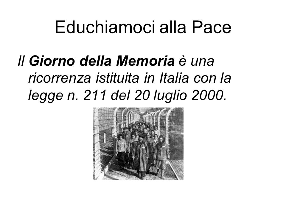 Educhiamoci alla PaceIl Giorno della Memoria è una ricorrenza istituita in Italia con la legge n.