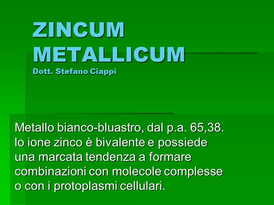 ZINCUM METALLICUM Dott. Stefano Ciappi