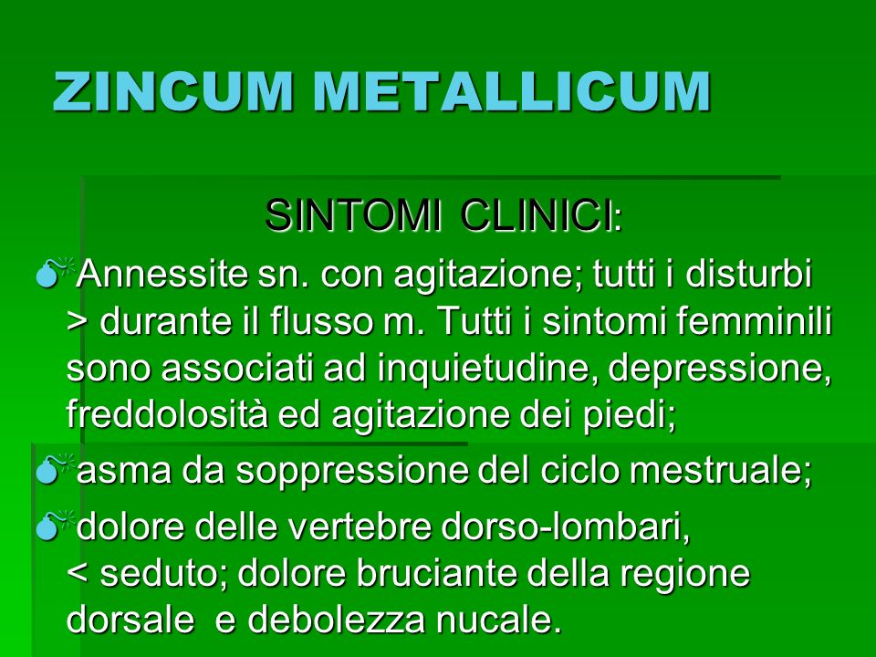 ZINCUM METALLICUM SINTOMI CLINICI: