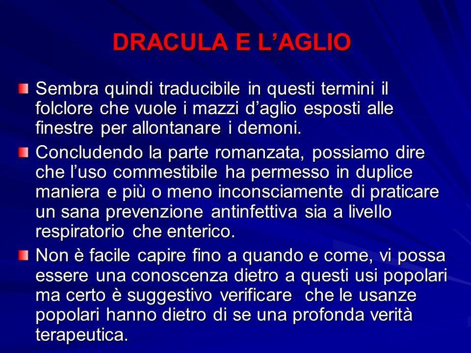 DRACULA E L'AGLIO Sembra quindi traducibile in questi termini il folclore che vuole i mazzi d'aglio esposti alle finestre per allontanare i demoni.