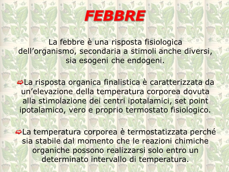 FEBBRE La febbre è una risposta fisiologica dell'organismo, secondaria a stimoli anche diversi, sia esogeni che endogeni.