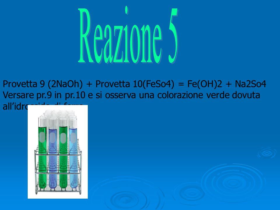 Provetta 9 (2NaOh) + Provetta 10(FeSo4) = Fe(OH)2 + Na2So4