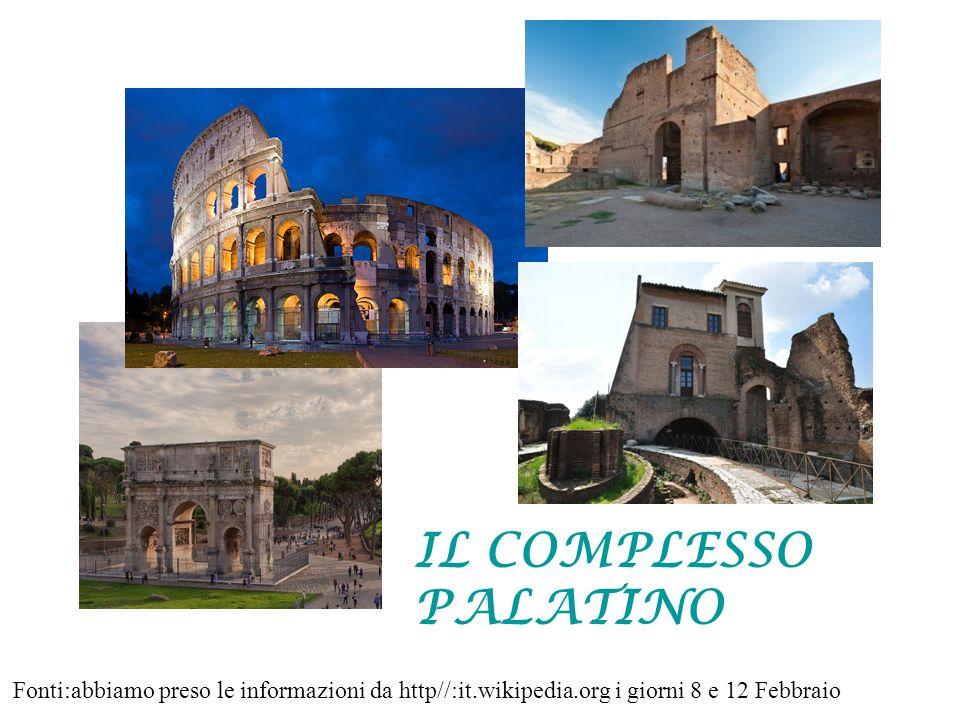 IL COMPLESSO PALATINO Fonti:abbiamo preso le informazioni da http//:it.wikipedia.org i giorni 8 e 12 Febbraio.