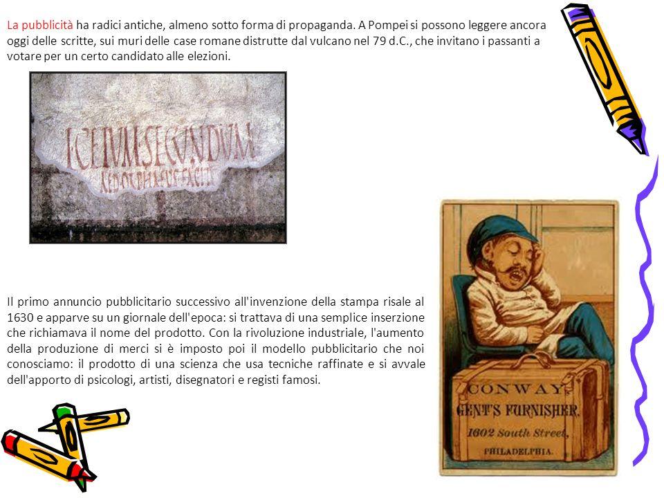 La pubblicità ha radici antiche, almeno sotto forma di propaganda