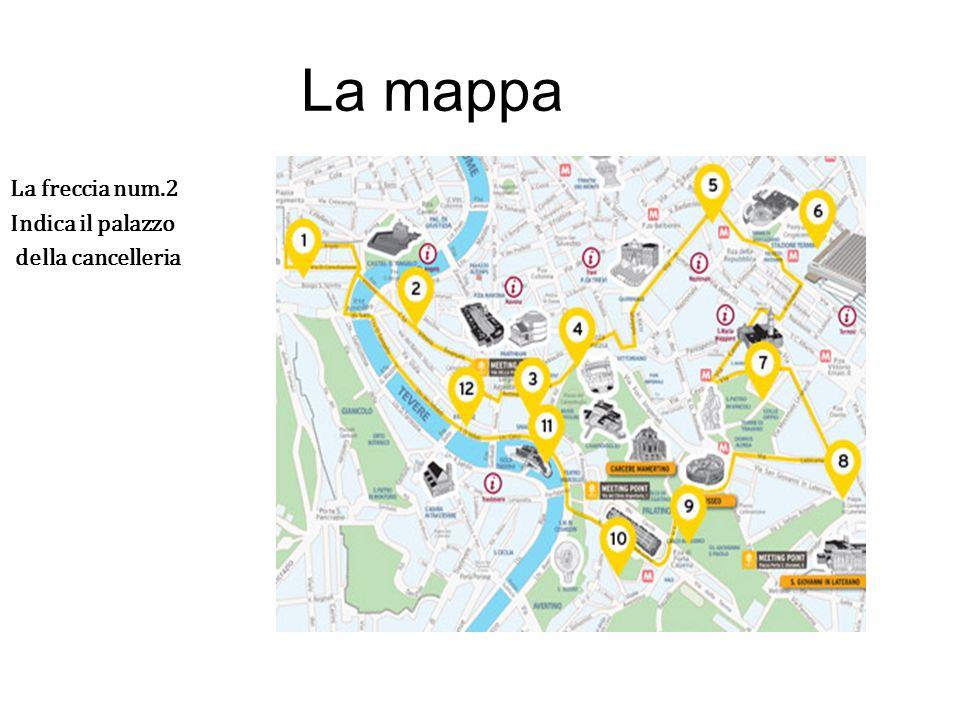 La mappa La freccia num.2 Indica il palazzo della cancelleria