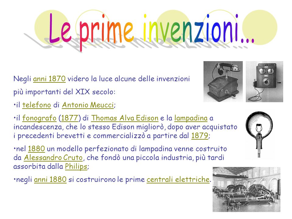 Le prime invenzioni... Negli anni 1870 videro la luce alcune delle invenzioni. più importanti del XIX secolo: