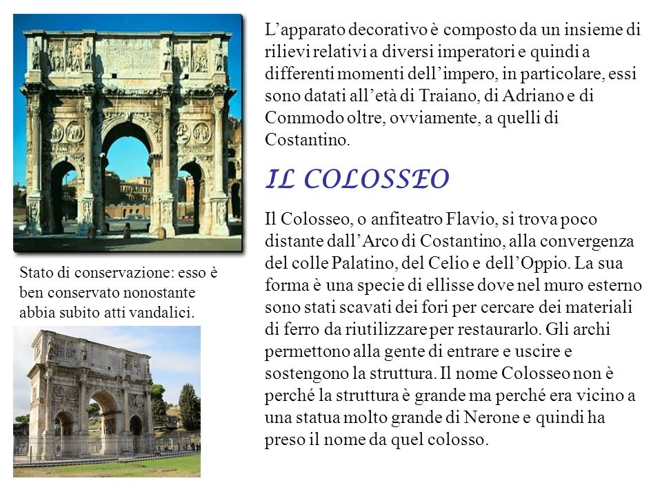 L'apparato decorativo è composto da un insieme di rilievi relativi a diversi imperatori e quindi a differenti momenti dell'impero, in particolare, essi sono datati all'età di Traiano, di Adriano e di Commodo oltre, ovviamente, a quelli di Costantino.