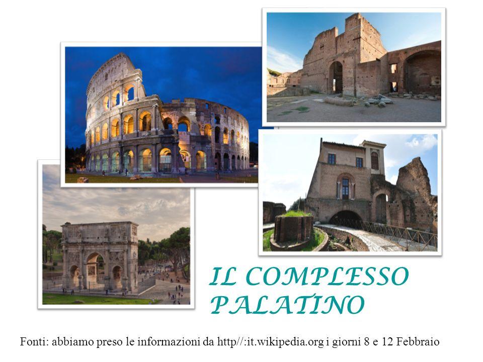 IL COMPLESSO PALATINO Fonti: abbiamo preso le informazioni da http//:it.wikipedia.org i giorni 8 e 12 Febbraio.