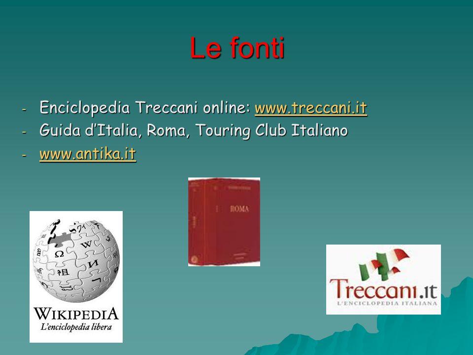 Le fonti Enciclopedia Treccani online: www.treccani.it
