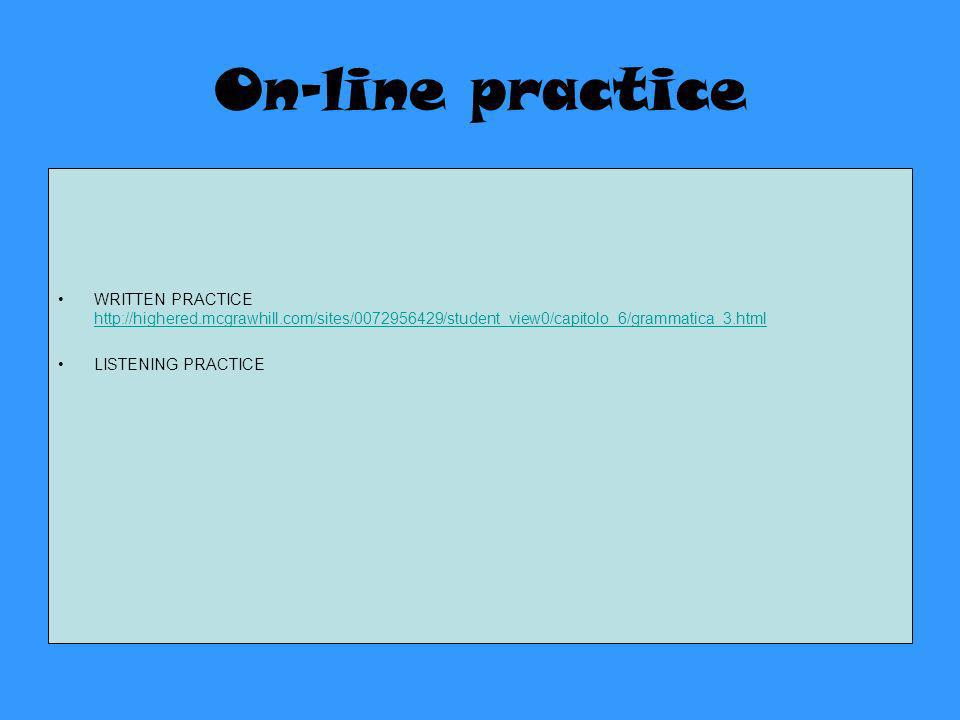 On-line practice WRITTEN PRACTICE http://highered.mcgrawhill.com/sites/0072956429/student_view0/capitolo_6/grammatica_3.html.