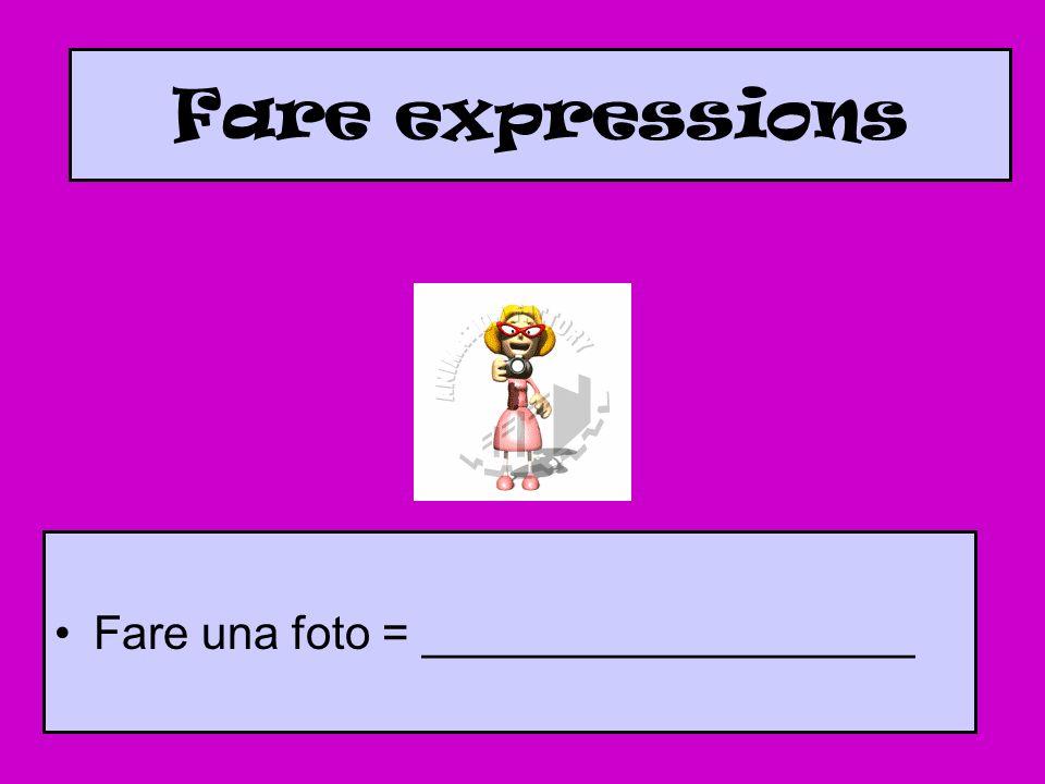 Fare expressions Fare una foto = ___________________