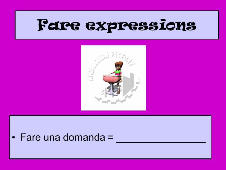 Fare expressions Fare una domanda = ________________
