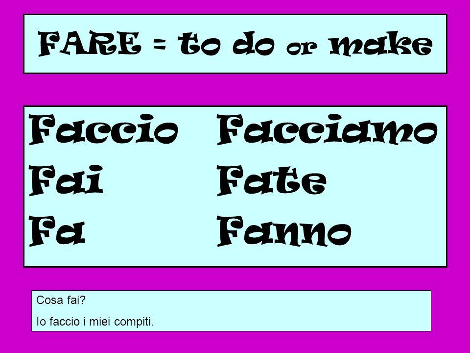 Faccio Facciamo Fai Fate Fa Fanno FARE = to do or make Cosa fai