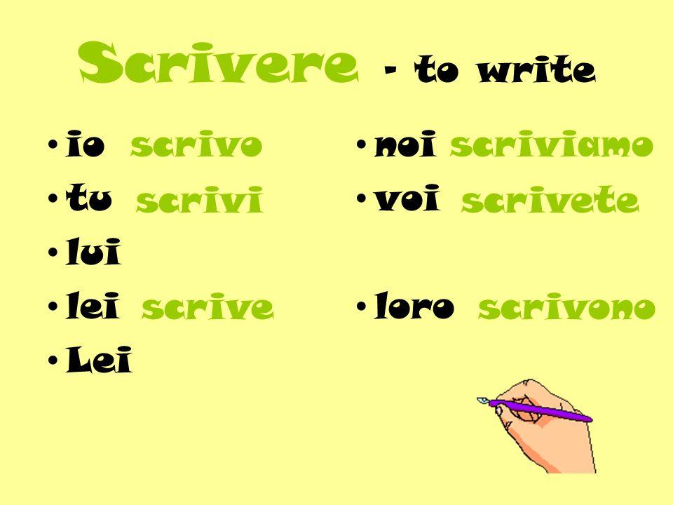 Scrivere - to write io tu lui lei Lei scrivo noi voi loro scriviamo