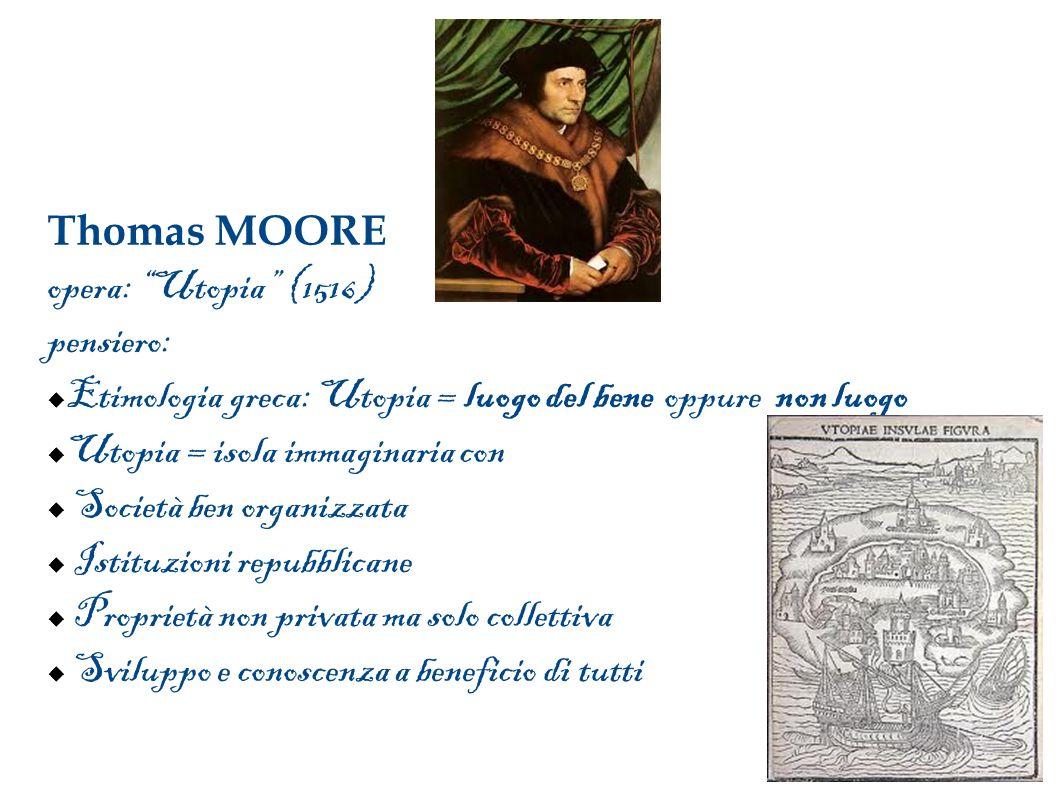 Thomas MOORE opera: Utopia (1516) pensiero: Etimologia greca: Utopia = luogo del bene oppure non luogo.