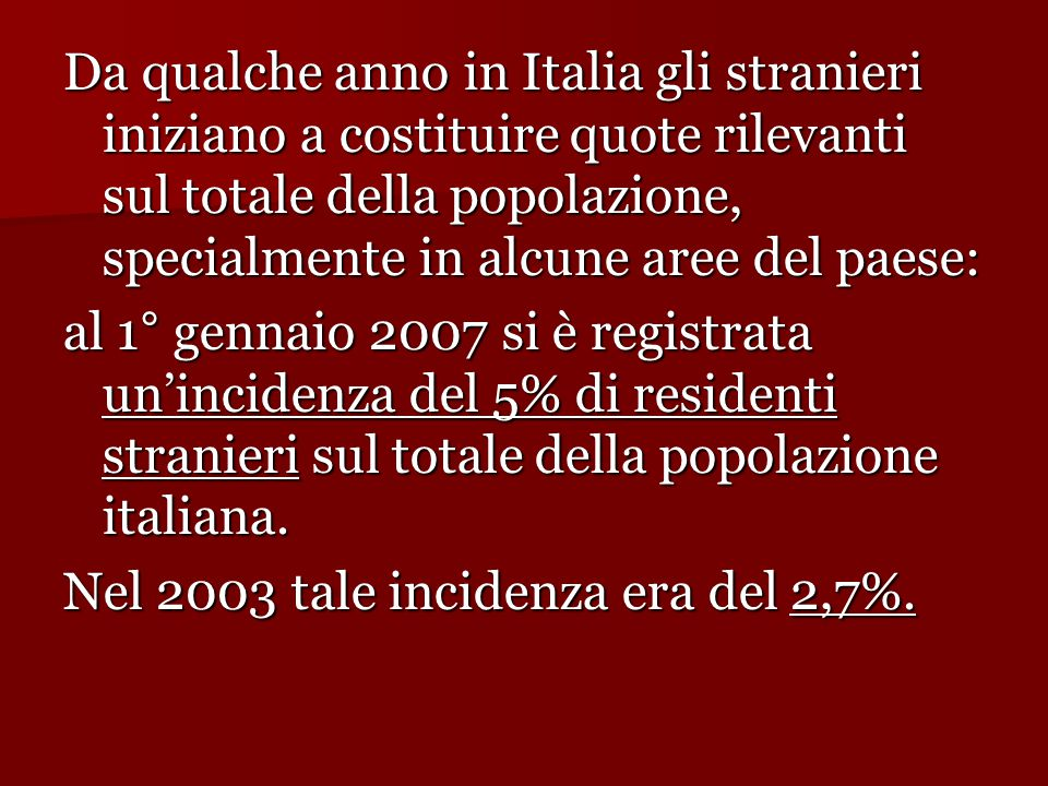 Da qualche anno in Italia gli stranieri iniziano a costituire quote rilevanti sul totale della popolazione, specialmente in alcune aree del paese: