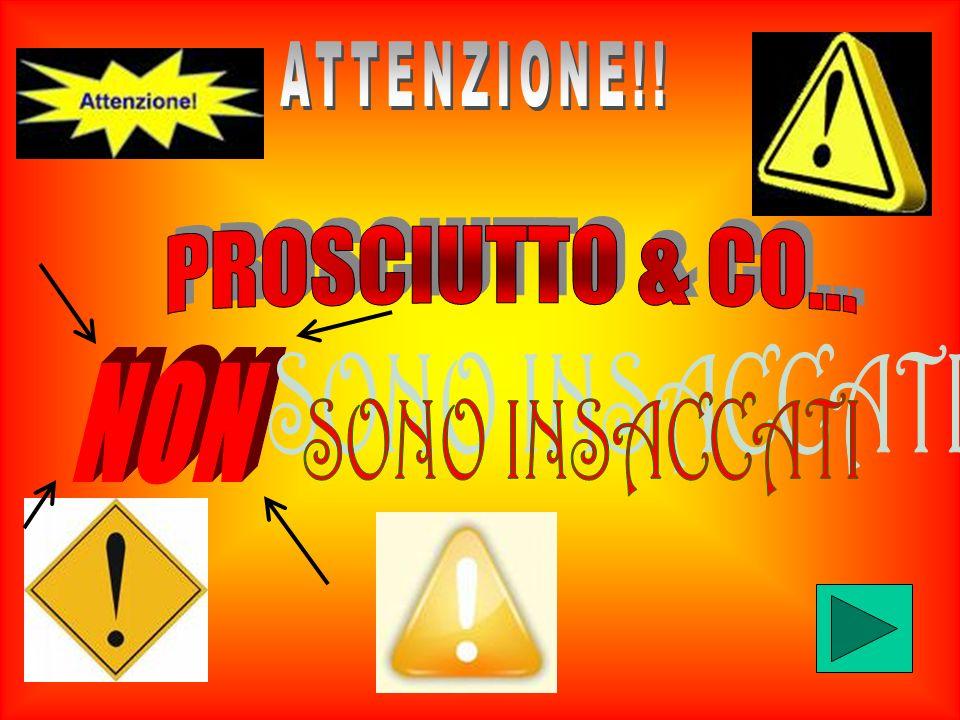 ATTENZIONE!! PROSCIUTTO & CO... NON SONO INSACCATI